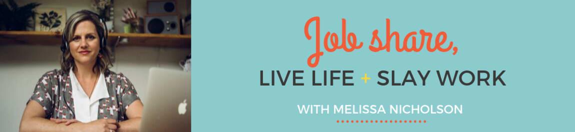 Job Share, Live Life + Slay Work header image